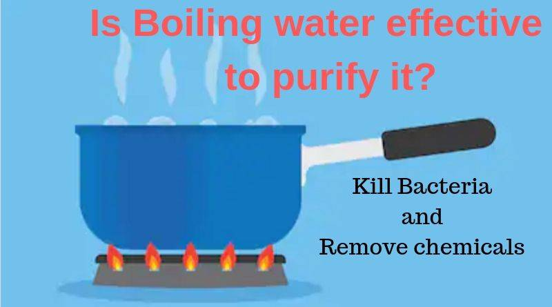 Is Boiling water effective to purify it. Can it Kill Bacteria and Remove chemicals