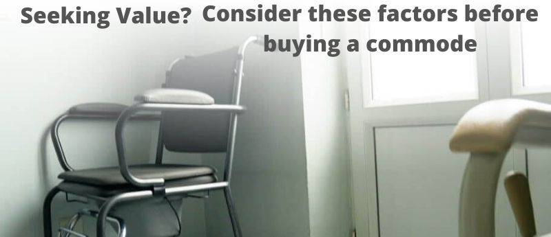 Factors when buying Commode or Potty Chair