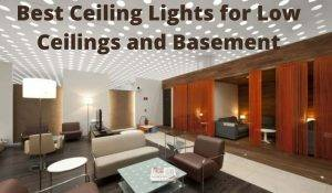 Best Ceiling Lights for Low Ceilings and Basement